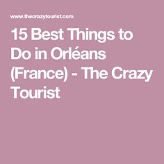 15 Best Things to Do in Orléans (France) - The Crazy Tourist