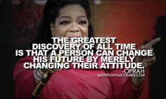 Oprah Winfrey Quotes: The greatest discovery of all time is that a person can change his future by merely changing their attitude.