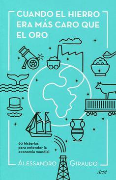 Cuando el hierro era más caro que el oro : 60 historias para comprender la economía mundial / Alessandro Giraudo