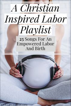A Christian Inspired Labor Playlist For An Empowered Labor And Birth | Labor Playlist Songs | Christian Labor Playlist | Essentials for labor | #laboranddelivery #birth #newmoms #thirdtrimester #pregnancy #baby
