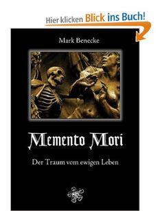Memento Mori: Der Traum vom ewigen Leben: Amazon.de: Mark Benecke: Bücher