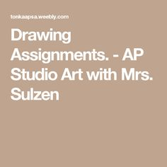 Drawing Assignments. - AP Studio Art with Mrs. Sulzen