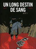 Un long destin de sang, acte 1 – Par Laurent-Frédéric Bollée & Fabien Bedouel – Ed. 12bis.