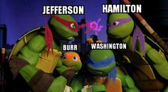 I have seen so many other fandoms for hamilton, so I thought I would make something revolving around one of my favorite fandoms, tmnt. Actually this pic is mainly most of act II, but this 1 pic is pretty much the cabinet battle. I hope you like this pic of the guys describing our founding fathers