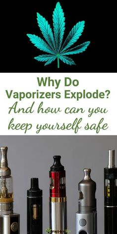 Why do vaporizers explode? And how can you keep yourself safe. Read more at The Marijuana Vape… Vaping For Beginners, Vape Accessories, Just So You Know, Cannabis, Advice, Posts, This Or That Questions, Education, Top