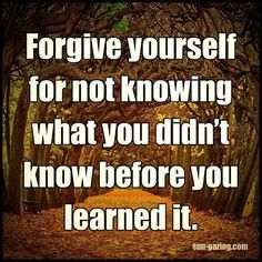 Forgive Yourself For Not Knowing life quotes quotes positive quotes quote life quote forgive forgiveness