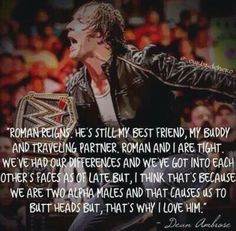 Dean talking about his Brotha Roman Reigns. Perfection at its finest