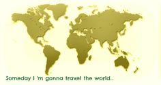 #travelquote someday I'm gonna travel the world...