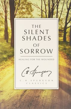 The Silent Shades of Sorrow: Healing for the Wounded (C.H. Spurgeon Classics): Amazon.co.uk: C. H. Spurgeon: 9781781915851: Books