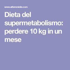 Dieta del supermetabolismo: perdere 10 kg in un mese