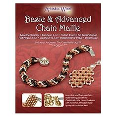 Advanced Chain Maille   Take the next step in your chain maille journey and learn how to weave like the experts! Author and chain maille aficionado Lauren Andersen guides you through these basic & advanced techniques  The eight patterns covered in this booklet are the Byzantine/Birdgage European 4 - in 1 Turkish Ro
