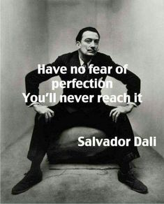 image of salvador dali with quote have no fear of perfection - you'll never reach it Quotable Quotes, Wisdom Quotes, Me Quotes, Motivational Quotes, Inspirational Quotes, Salvador Dali Quotes, Salvador Dali Tattoo, Irving Penn, Artist Quotes