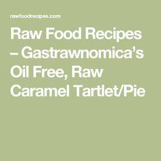 Raw Food Recipes –   Gastrawnomica's Oil Free, Raw Caramel Tartlet/Pie