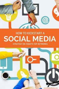 Quick Tips to Help You Kickstart a Social Media Strategy on Today's Top Networks by Rebekah Radice.