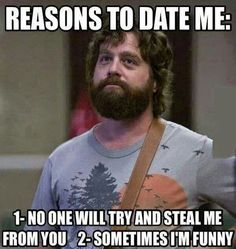 reasons to date me....I think this qualifies me as a keeper :)
