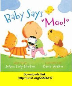 Baby Says Moo! (9781423134008) JoAnn Early Macken, David Walker , ISBN-10: 1423134001  , ISBN-13: 978-1423134008 ,  , tutorials , pdf , ebook , torrent , downloads , rapidshare , filesonic , hotfile , megaupload , fileserve