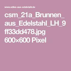 csm_21a_Brunnen_aus_Edelstahl_LH_9ff33dd478.jpg 600×600 Pixel