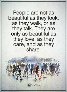 People are not as beautiful as they look, as they talk. They are only a beautiful as they love, as they care, and as they share.  #powerofpositivity #positivewords  #positivethinking #inspirationalquote #motivationalquotes #quotes #life #love #hope #faith #loyalty #honesty #trust #truth #care #beautiful