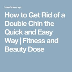 How to Get Rid of a Double Chin the Quick and Easy Way  |  Fitness and Beauty Dose