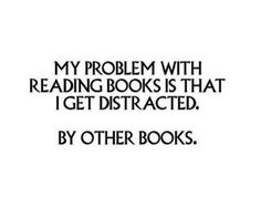 My problem with reading books is that I get distracted. By other books.Lol so many good books so little time but I want to read them all ha I Love Books, Good Books, Books To Read, My Books, Guest Books, Library Books, Book Memes, Book Quotes, Book Of Life