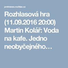 Rozhlasová hra (11.09.2016 20:00) Martin Kolář: Voda na kafe. Jedno neobyčejného…