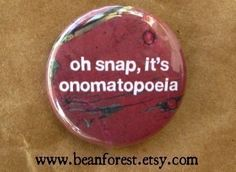 my favorite literary device. I just like saying onomatopoeia