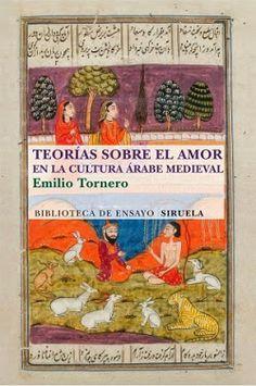 Teorías sobre el amor en la cultura árabe medieval / Emilio Tornero http://encore.fama.us.es/iii/encore/record/C__Rb2590679?lang=spi