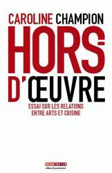 Caroline Champion, Hors-d'oeuvre - Essai sur les relations entre arts et cuisine