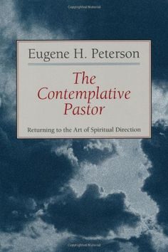 The Contemplative Pastor: Returning to the Art of Spiritual Direction by Eugene H. Peterson http://www.amazon.com/dp/0802801145/ref=cm_sw_r_pi_dp_CHK0vb0DBGYP3