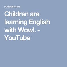 Children are learning English with Wow!. - YouTube