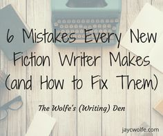 6 Mistakes Every Beginning Fiction Writer Makes (and How to Fix Them)