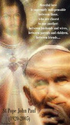 """Merciful love is supremely indispensable between those who are closest to one another: between husbands and wives, between parents and children, between friends and it is indispensable in education and in pastoral work. St John Paul Ii, Between Friends, Pope John, Catholic Prayers, Marriage And Family, Families, Saints, Encouragement, Husband"