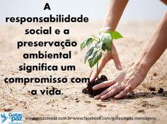 A responsabilidade social e a preservação ambiental significa um compromisso com a vida. | Gotas de Paz