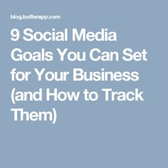 9 Social Media Goals You Can Set for Your Business (and How to Track Them)