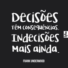 House of cards. Frank Underwood, Motivational Frases, Inspirational Quotes, More Than Words, Some Words, Beauty Quotes, Inspire Me, Sentences, Wisdom