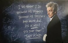 'Just Kind' . Pic from the Blu-Ray boxset of the Capaldi Dr Who Years. 'Just Kind' . Pic from the Blu-Ray boxset of the Capaldi Dr Who Years. Doctor Who 12, I Am The Doctor, 12th Doctor, Tv Doctors, Twelfth Doctor, Doctor Who Quotes, Peter Capaldi, How To Run Faster, Marvel