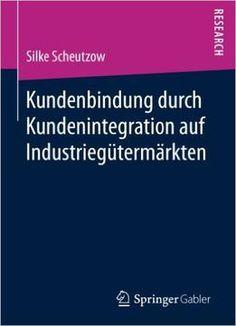 Kundenbindung Durch Kundenintegration Auf Industriegütermärkten PDF