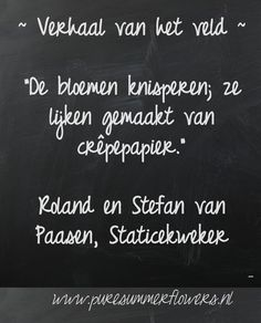 Kort verhaal over zomerbloemen. Quote Staticekweker    This quote courtesy of @Pinstamatic (http://pinstamatic.com)