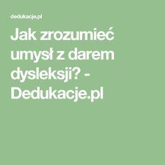 Jak zrozumieć umysł z darem dysleksji?   - Dedukacje.pl