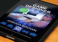 My How to Work in the Game Industry Book is now available on Amazon Kindle - Joshua Brown