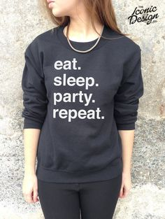 Eat Sleep Party Repeat Jumper Sweater Top Rave Funny SWAG Fat Boy Slim Tumblr on Etsy, £14.99