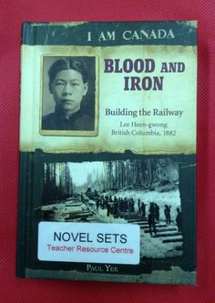 I Am Canada: Blood and Iron: Building the Railway, Lee Heen-gwong, British Columbia, 1882 8th Grade History, All About Canada, Books To Read, My Books, Canadian Pacific Railway, Canadian History, Teaching Social Studies, Sang, Books For Teens