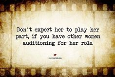 Don't expect her to play her part, if you have enough other women auditioning for her role. Libra, Break Up Quotes, Motivational Quotes, Inspirational Quotes, Dont Expect, Life Quotes To Live By, Other Woman, Looking Back, Real Talk