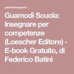 Guamodì Scuola: Insegnare per competenze (Loescher Editore) - E-book Gratuito, di Federico Batini