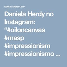 "Daniela Herdy no Instagram: ""#oiloncanvas #masp #impressionism #impressionismo #art #arte #instaart #ACanoaSobreoEpte #claudemonet  #EncanotsurlEpte #TheCanoeontheEpte…"" • Instagram"