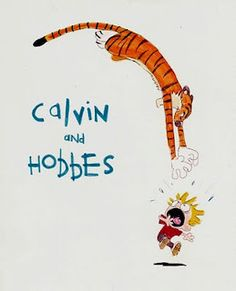 Calvin and Hobbes is a great story of friendship, imagination, adventure.