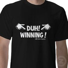 Duh! Winning! T-shirt from http://www.zazzle.com/charlie+sheen+gifts