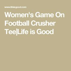 Women's Game On Football Crusher Tee|Life is Good