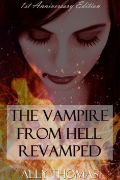 The Vampire from Hell Revamped (1st Anniversary Edition) by Ally Thomas, http://www.amazon.com/dp/B00FB1F9M2/ref=cm_sw_r_pi_dp_d71qsb17XF7VE