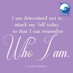 I am determined not to attack my Self today. So that I can remember who i am. From A Course In Miracles. Meaningful Quotes, Inspirational Quotes, Miracle Quotes, A Course In Miracles, Spiritual Wisdom, Spiritual Growth, Positive Thoughts, Positive Life, Deep Thoughts